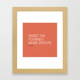 Insist on yourself, never imitate. Ralph Waldo Emerson quote. Framed Art Print