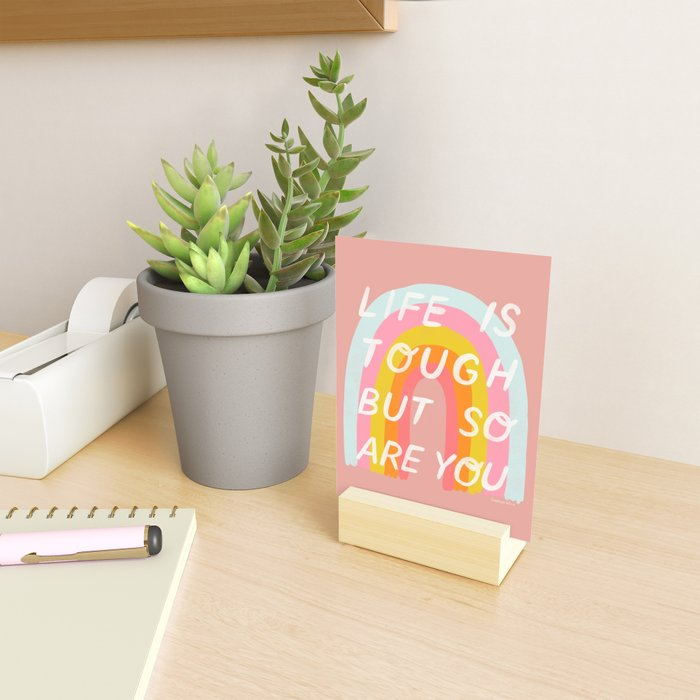 Life Is Tough But So Are You Mini Art Print