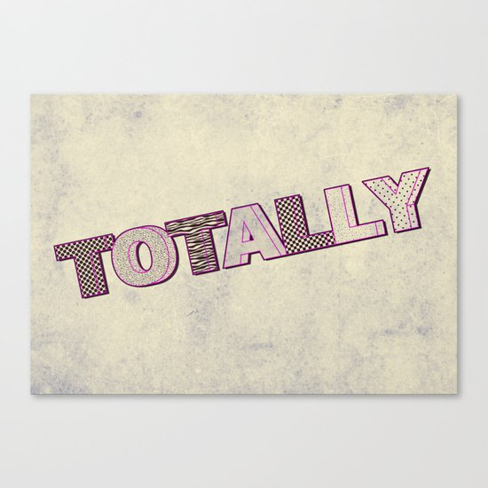 Totally! Canvas Print
