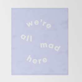 we're all mad here Throw Blanket