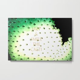 Stop And Smell The Cacti Metal Print