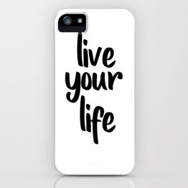 Live Your Life, Home Decor, Inspirational Quote, Motivational Quote, Typography Art iPhone Case