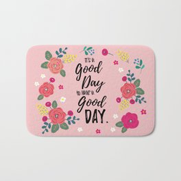 "Flowers in Pink Rose, Floral Design and Quote ""It's a Good Day…"" Bath Mat"