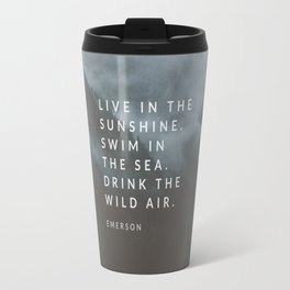 Live in the sunshine. Swim in the sea. Drink the wild air. Travel Mug