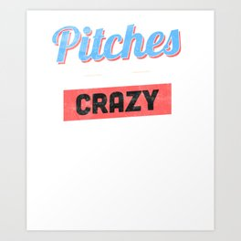 Pitches Be Crazy Funny Baseball Lover Shirt Art Print