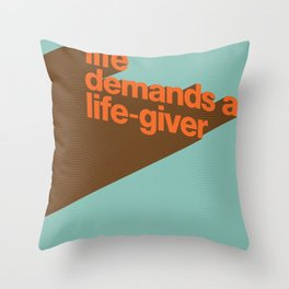 Life Demands A Life-Giver Throw Pillow