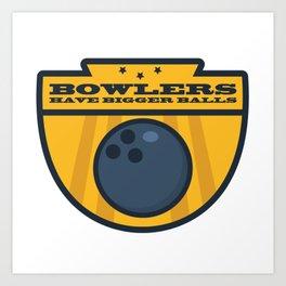 Bowlers Have Bigger Balls Art Print