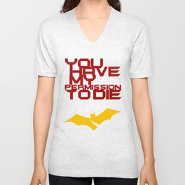 You have my permission to die Unisex V-Neck