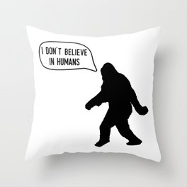 I Don't Believe in Humans ~ Bigfoot Throw Pillow