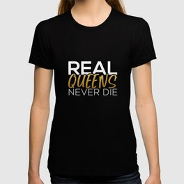 Real Queens Never Die T-shirt