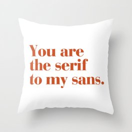 You are the serif to my sans Throw Pillow