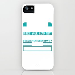 You Know That Little Thing Inside Your Head That Keeps You From Things You Shouldn't? Yeah T-shirt iPhone Case