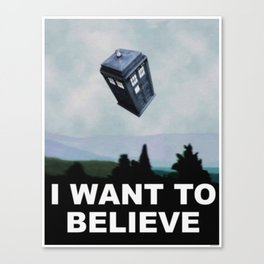 Tardis I Want to Believe Poster Canvas Print
