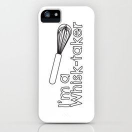 I'm a Whisk-Taker iPhone Case