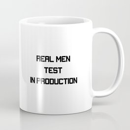 Real Men Test In Production Coffee Mug