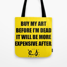 Buy my art before i'm dead it will be more expensive after Tote Bag