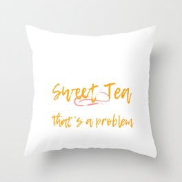 """If Sweet Tea Can't Fix It, That's a Problem"" tee design. Makes a perfect gift to your friends too!  Throw Pillow"