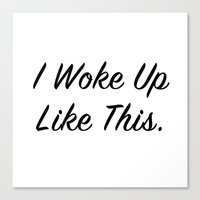 "i woke up like this Canvas Prints featuring ""I woke up like this"" by Beyond the Vase"