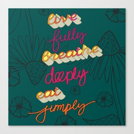 Live Fully, Breathe Deeply, Eat Simply Quote Canvas Print