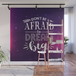 Don't Be Afraid To Dream Big Wall Mural