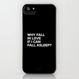 WHY FALL IN LOVE  IF I CAN  FALL ASLEEP? iPhone Case