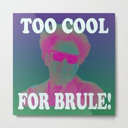 Too Cool for Brule!  Metal Print
