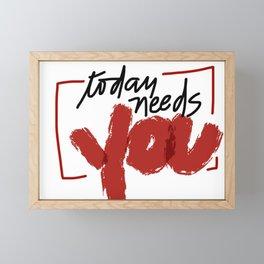 Today Needs You Framed Mini Art Print