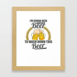 I'm Gonna Need Another Beer To Wash Down This Beer Framed Art Print