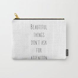 Beautiful things don't ask for attention Carry-All Pouch