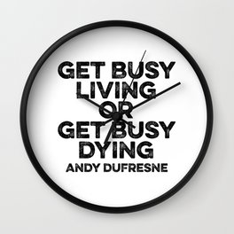 Get Busy Living Or Get Busy Dying Wall Clock