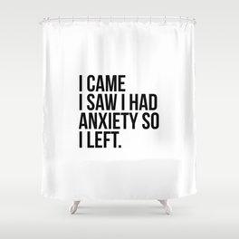 I came I saw I had anxiety so I left Shower Curtain