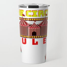 Circus Lover The Circus Rules I Only Go For The Contortionists Travel Mug