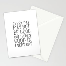 Every day may not be good Stationery Cards