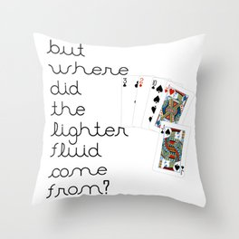 But Where Did the Lighter Fluid Come From? Throw Pillow