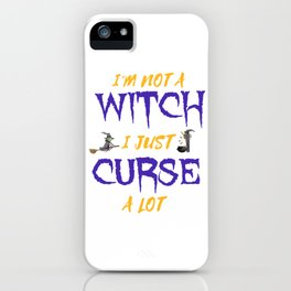 I'm Not A Witch I Just Curse A Lot iPhone Case