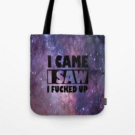 I came I saw I fked up Tote Bag