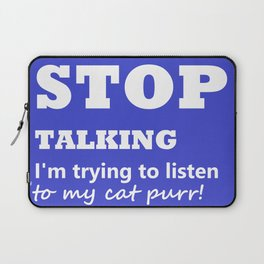 Stop Talking, I'm trying to listen to my cat purr Laptop Sleeve