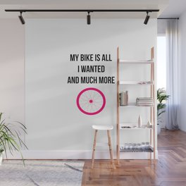 My Bike Is All I Wanted And Much More Funny Wheel Wall Mural