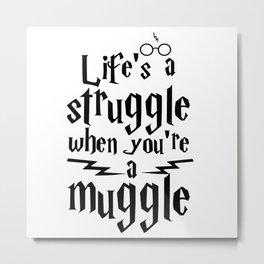 Lifes Muggle Metal Print