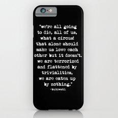 Charles Bukowski Typewriter White Font Quote Circus iPhone 6 Slim Case