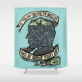 If You Don't Become the Ocean, You'll Be Seasick Every Day. Shower Curtain