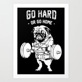 Go Hard or Go Home in Black Art Print