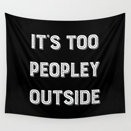 It's Too Peopley Outside. Wall Tapestry