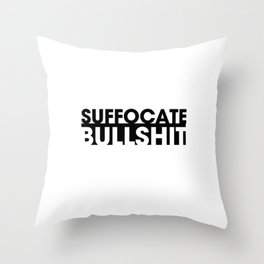 Suffocate Bullshit Throw Pillow
