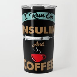I Run On Insulin & Coffee Gift I Hypoglycemic Agent Travel Mug