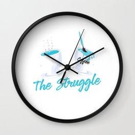 The Struggle Is Real Coffee Lover Espresso Latte Design Wall Clock