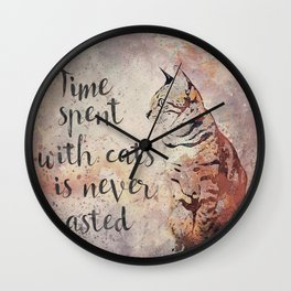 Time spent with cats is never wastet Wall Clock