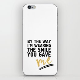 BY THE WAY I'M WEARING THE SMILE YOU GAVE ME - cute relationship quote iPhone Skin