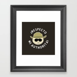 Respecto Mi Authorita! Framed Art Print