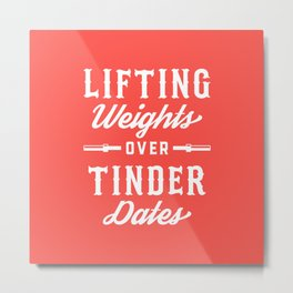 Lifting Weights Over Tinder Dates Metal Print
